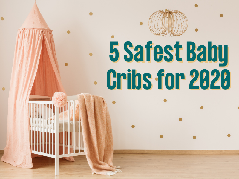 5 safest baby cribs