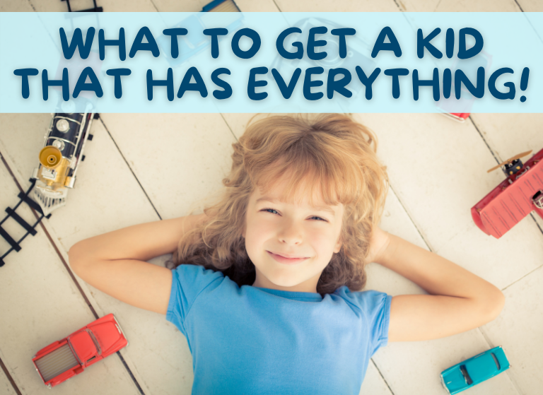 What to Give Kid That Has Everything - featured